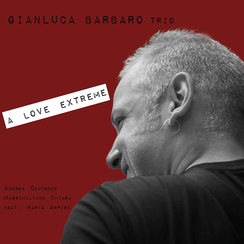 Gianluca Barbaro Trio - A LOVE EXTREME